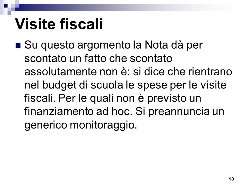 13 Visite fiscali Su questo argomento la Nota dà per scontato un fatto che scontato assolutamente non è: si dice che rientrano nel budget di scuola le spese per le visite fiscali.