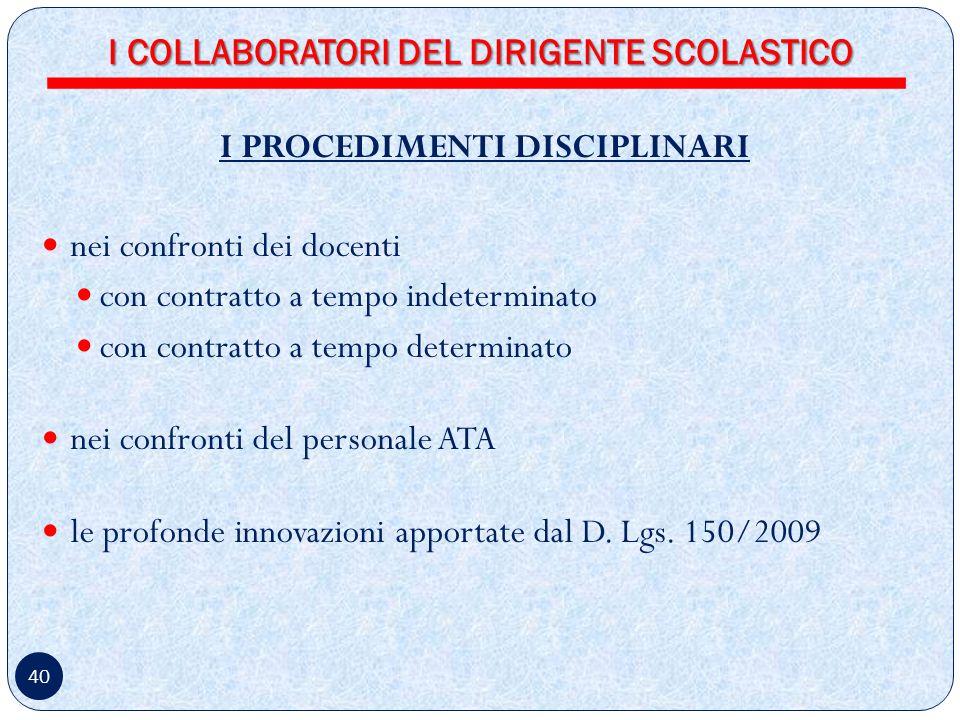 40 I PROCEDIMENTI DISCIPLINARI nei confronti dei docenti con contratto a tempo indeterminato con contratto a tempo determinato nei confronti del personale ATA le profonde innovazioni apportate dal D.
