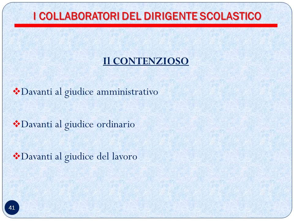 41 Il CONTENZIOSO Davanti al giudice amministrativo Davanti al giudice ordinario Davanti al giudice del lavoro I COLLABORATORI DEL DIRIGENTE SCOLASTICO