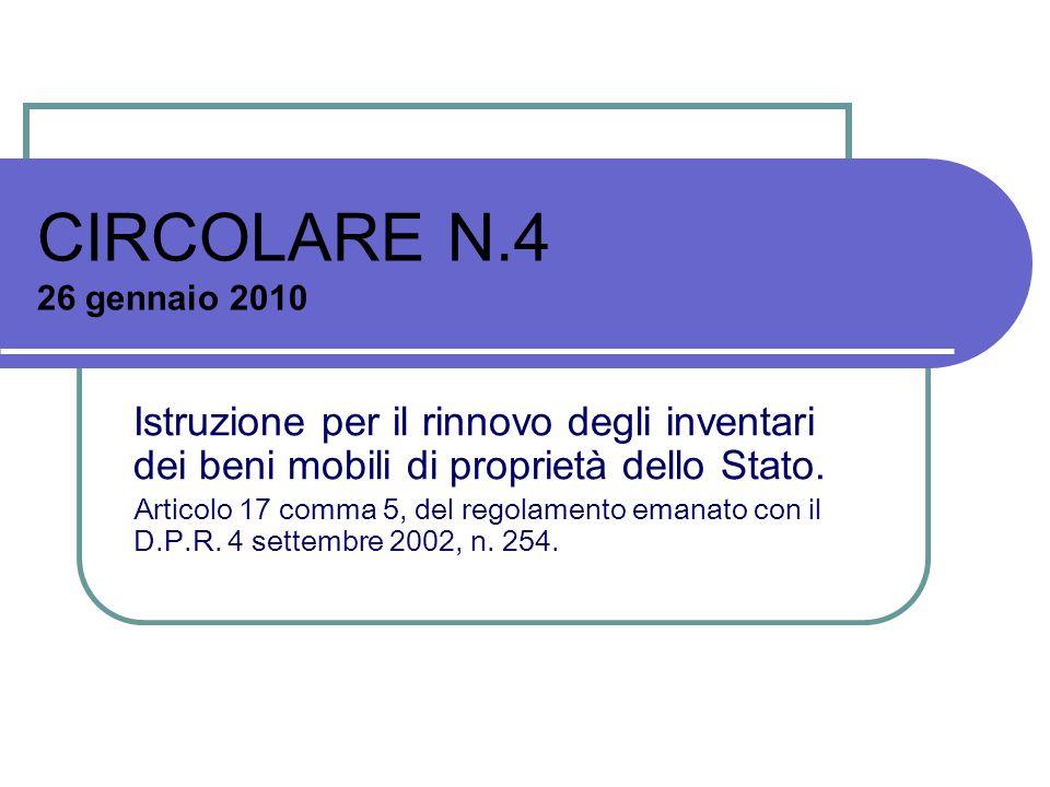 CIRCOLARE N.4 26 gennaio 2010 Istruzione per il rinnovo degli inventari dei beni mobili di proprietà dello Stato. Articolo 17 comma 5, del regolamento