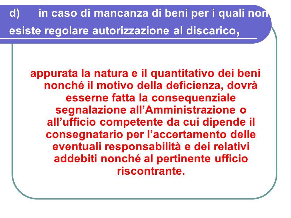 d)in caso di mancanza di beni per i quali non esiste regolare autorizzazione al discarico, appurata la natura e il quantitativo dei beni nonché il mot