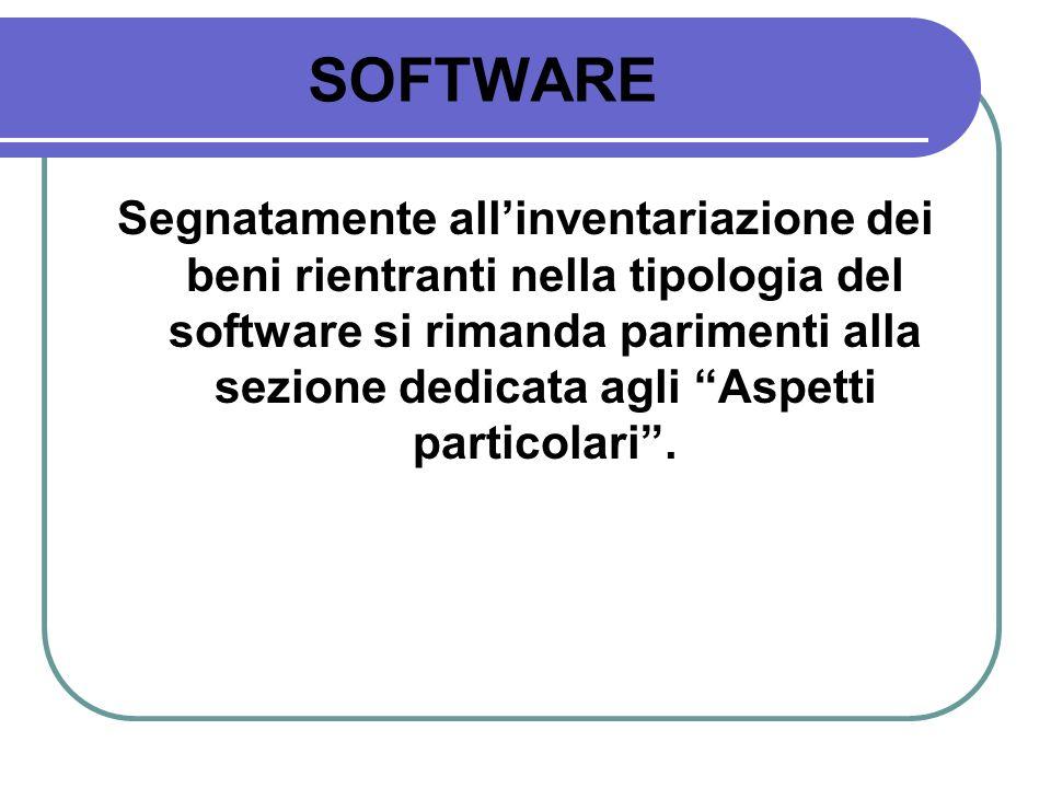 SOFTWARE Segnatamente allinventariazione dei beni rientranti nella tipologia del software si rimanda parimenti alla sezione dedicata agli Aspetti part
