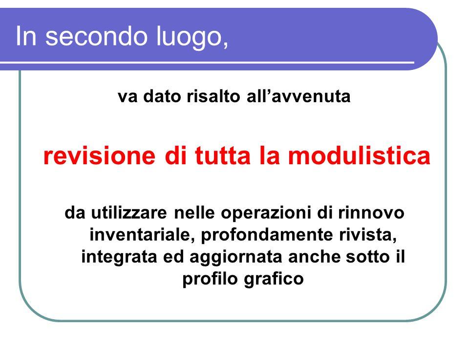 In secondo luogo, va dato risalto allavvenuta revisione di tutta la modulistica da utilizzare nelle operazioni di rinnovo inventariale, profondamente