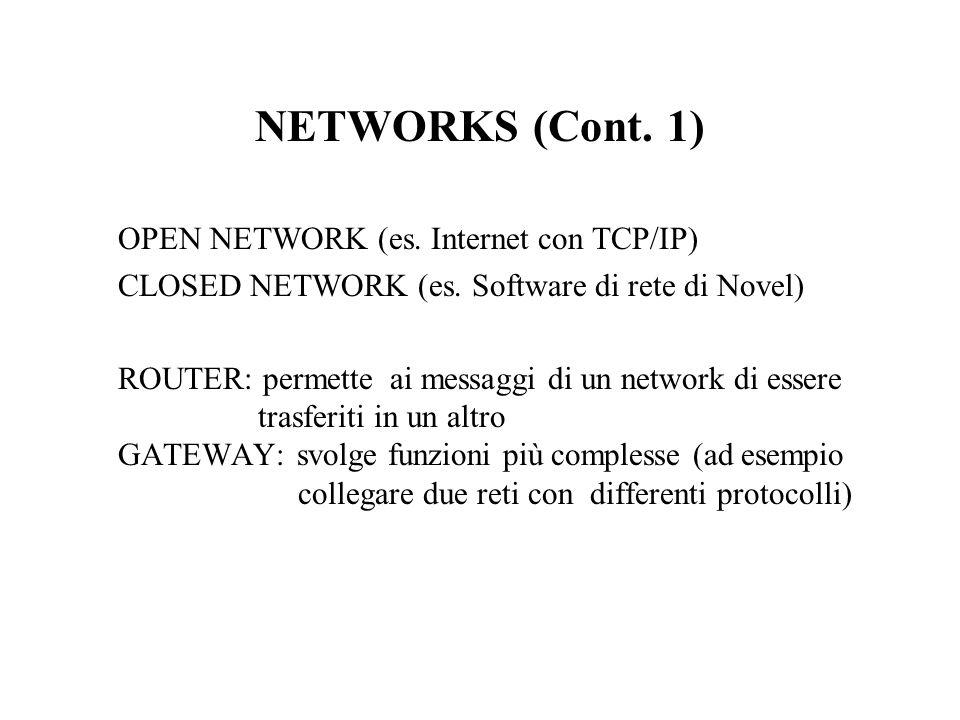 NETWORKS (Cont. 1) OPEN NETWORK (es. Internet con TCP/IP) CLOSED NETWORK (es.