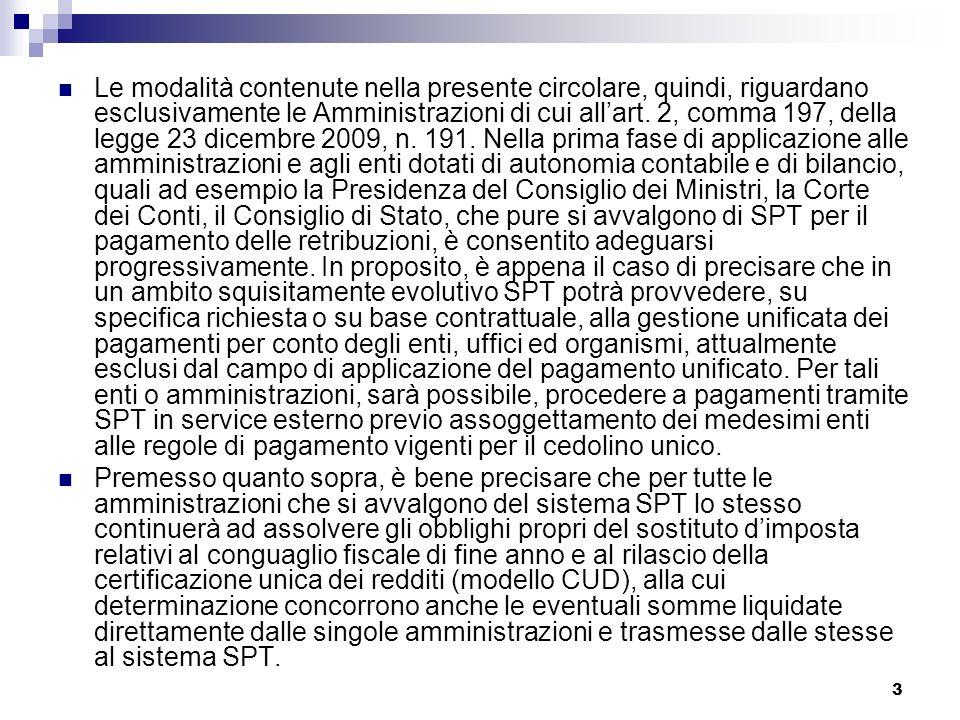 3 Le modalità contenute nella presente circolare, quindi, riguardano esclusivamente le Amministrazioni di cui allart. 2, comma 197, della legge 23 dic