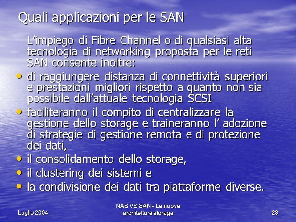 Luglio 2004 NAS VS SAN - Le nuove architetture storage28 Quali applicazioni per le SAN Limpiego di Fibre Channel o di qualsiasi alta tecnologia di net