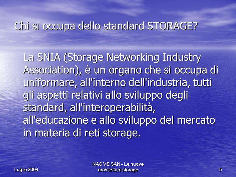 Luglio 2004 NAS VS SAN - Le nuove architetture storage16 Vantaggi di una NAS Il modello NAS (network attached storage) promette di offrire una soluzione alle problematiche di storage più economica rispetto alle SAN, anche se con alcune limitazioni.