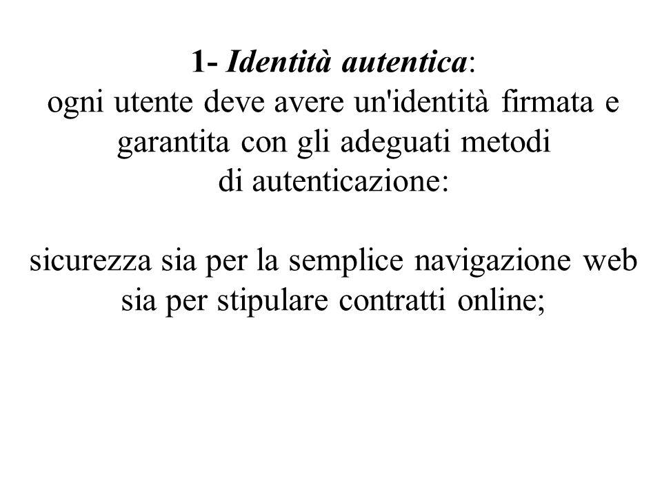 1- Identità autentica: ogni utente deve avere un identità firmata e garantita con gli adeguati metodi di autenticazione: sicurezza sia per la semplice navigazione web sia per stipulare contratti online;