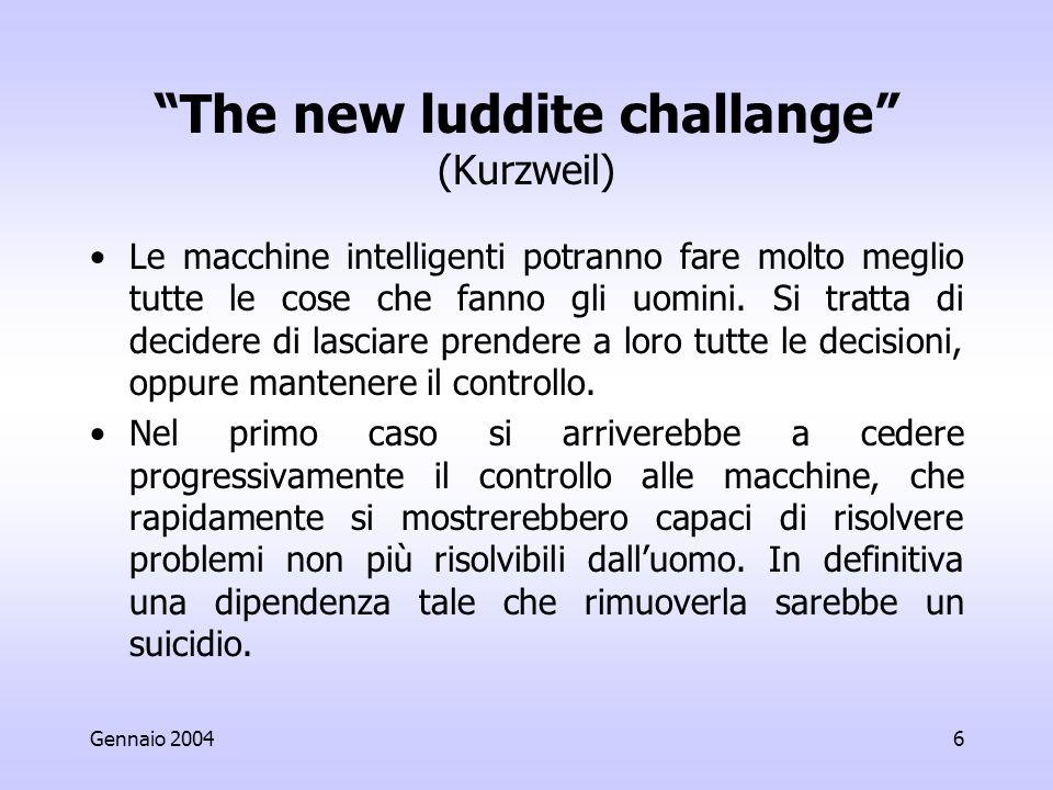 6 The new luddite challange (Kurzweil) Le macchine intelligenti potranno fare molto meglio tutte le cose che fanno gli uomini.