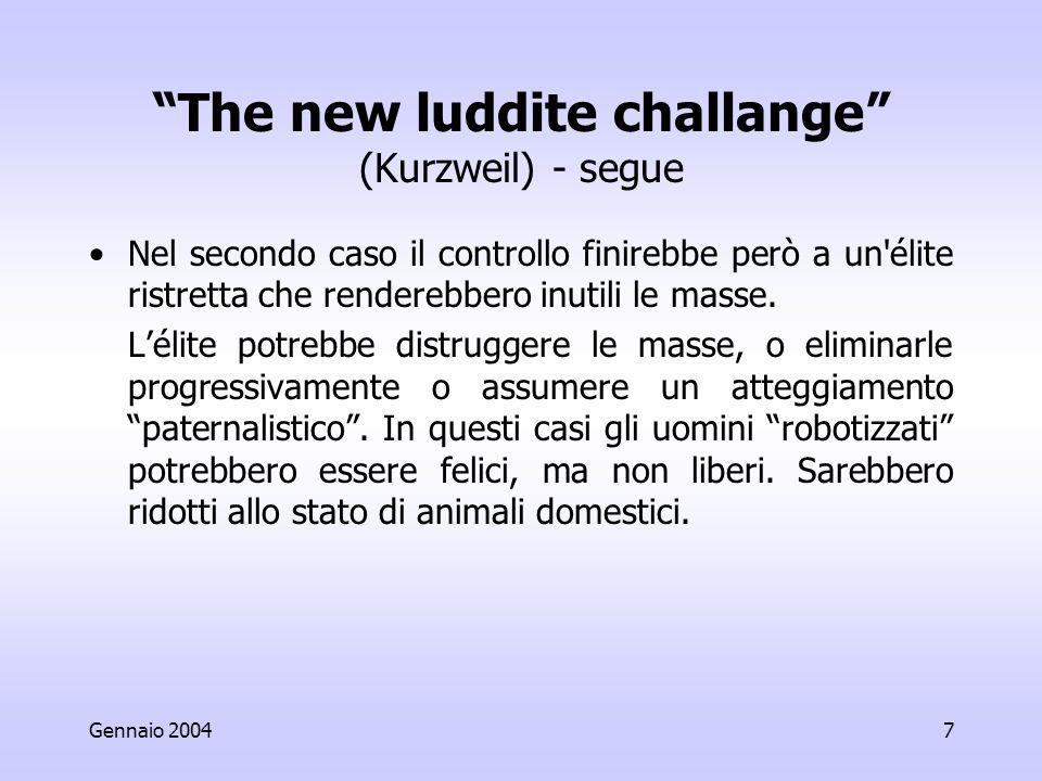 Gennaio 20047 The new luddite challange (Kurzweil) - segue Nel secondo caso il controllo finirebbe però a un élite ristretta che renderebbero inutili le masse.