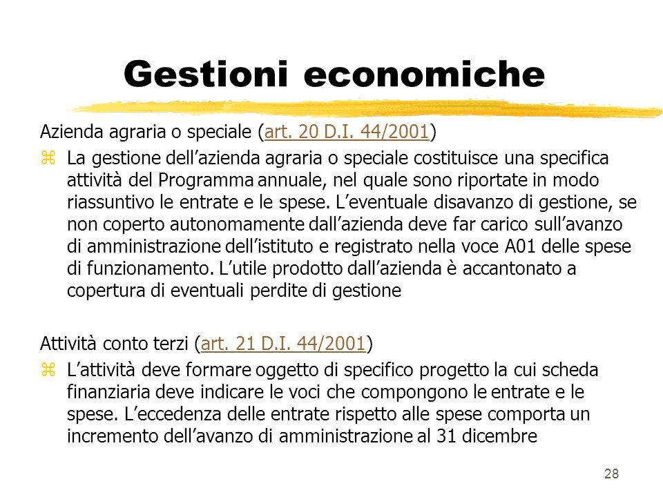 28 Gestioni economiche Azienda agraria o speciale (art. 20 D.I. 44/2001)art. 20 D.I. 44/2001 z La gestione dellazienda agraria o speciale costituisce