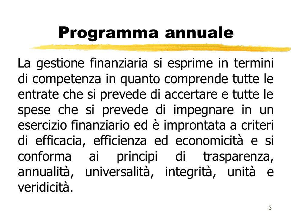 3 Programma annuale La gestione finanziaria si esprime in termini di competenza in quanto comprende tutte le entrate che si prevede di accertare e tut