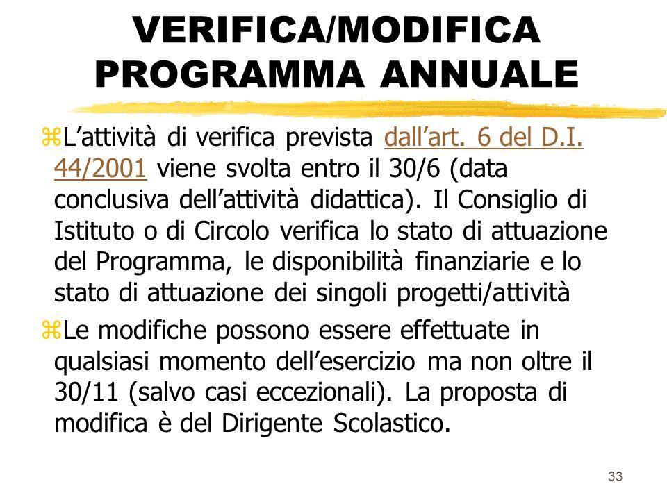 33 VERIFICA/MODIFICA PROGRAMMA ANNUALE zLattività di verifica prevista dallart. 6 del D.I. 44/2001 viene svolta entro il 30/6 (data conclusiva dellatt