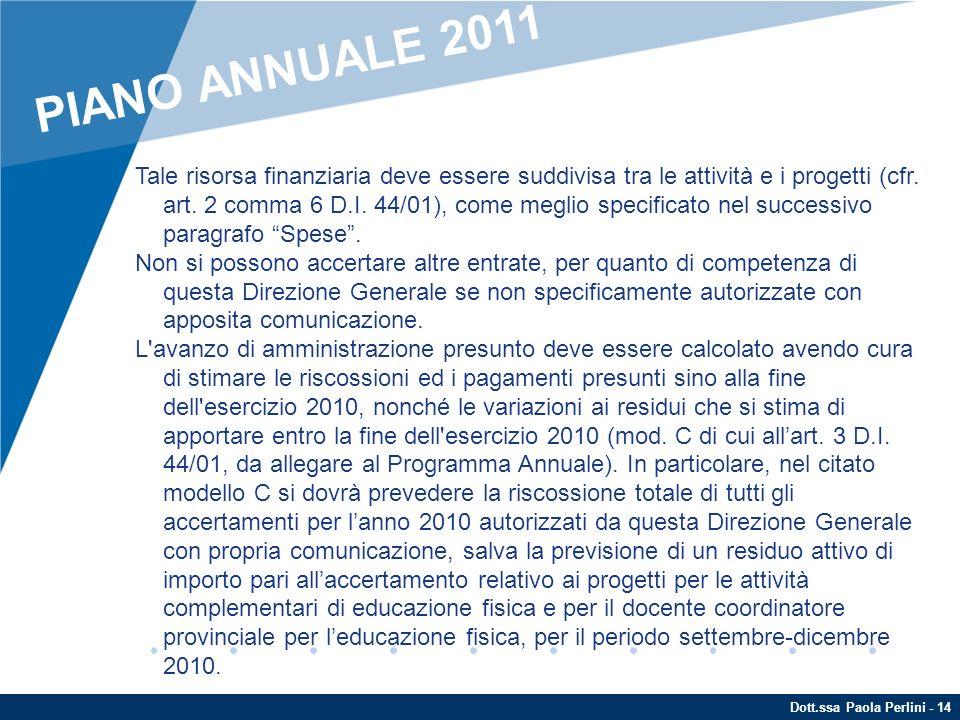 Dott.ssa Paola Perlini - 14 Tale risorsa finanziaria deve essere suddivisa tra le attività e i progetti (cfr. art. 2 comma 6 D.I. 44/01), come meglio