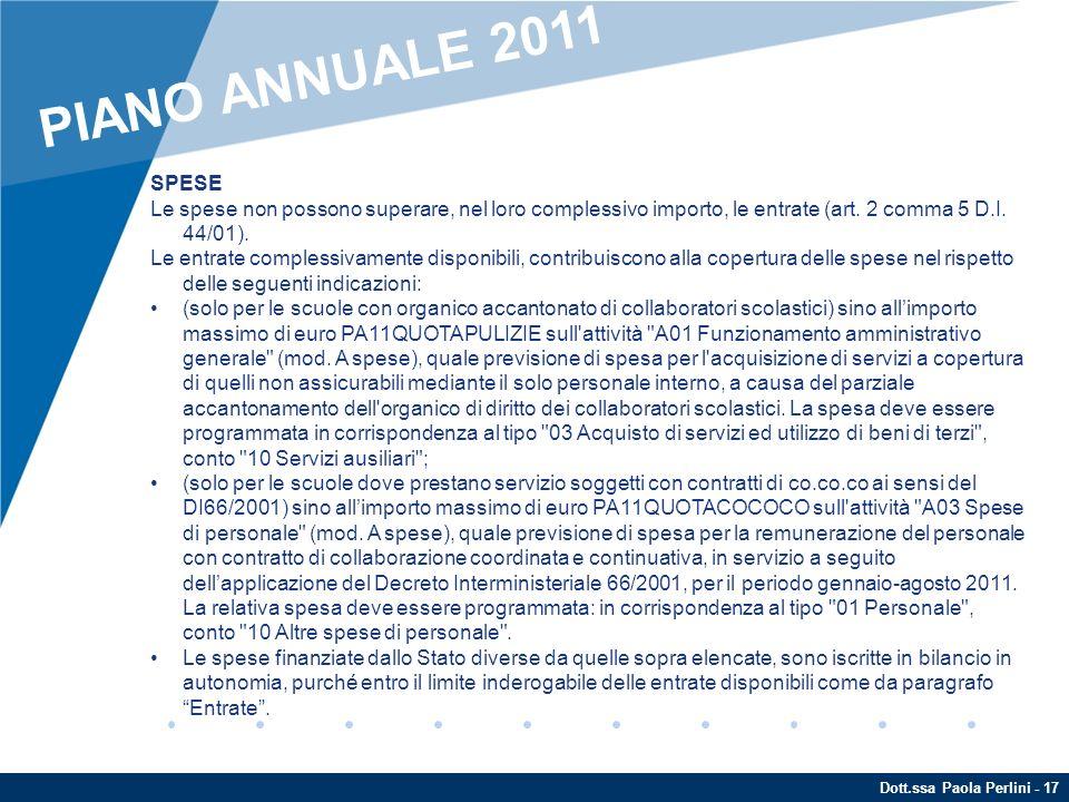 Dott.ssa Paola Perlini - 17 SPESE Le spese non possono superare, nel loro complessivo importo, le entrate (art. 2 comma 5 D.I. 44/01). Le entrate comp