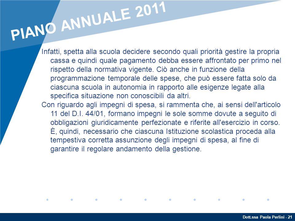 Dott.ssa Paola Perlini - 21 Infatti, spetta alla scuola decidere secondo quali priorità gestire la propria cassa e quindi quale pagamento debba essere