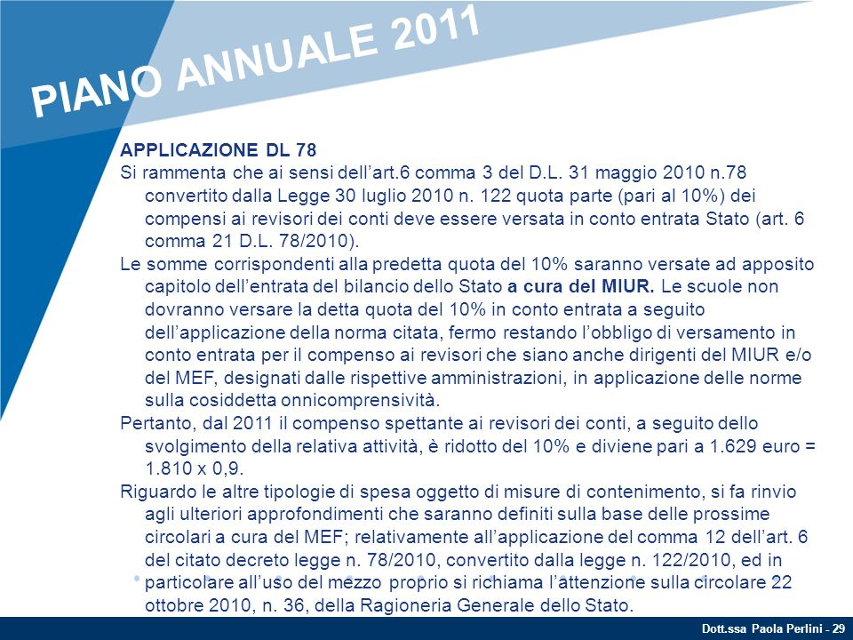 Dott.ssa Paola Perlini - 29 APPLICAZIONE DL 78 Si rammenta che ai sensi dellart.6 comma 3 del D.L. 31 maggio 2010 n.78 convertito dalla Legge 30 lugli