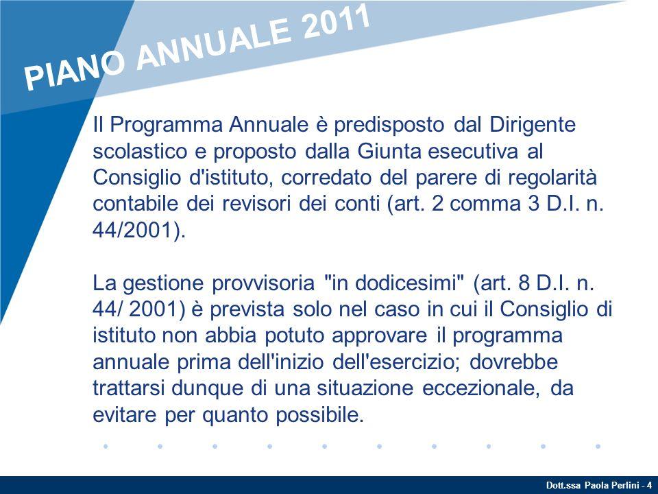 Dott.ssa Paola Perlini - 4 Il Programma Annuale è predisposto dal Dirigente scolastico e proposto dalla Giunta esecutiva al Consiglio d'istituto, corr
