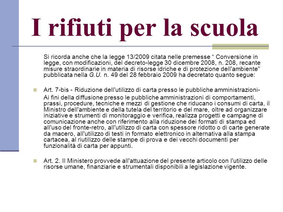 I rifiuti per la scuola Si ricorda anche che la legge 13/2009 citata nelle premesse Conversione in legge, con modificazioni, del decreto-legge 30 dicembre 2008, n.