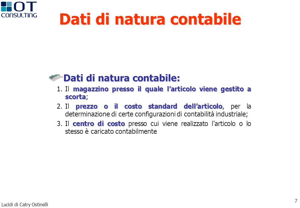 Lucidi di Catry Ostinelli 7 Dati di natura contabile: magazzino presso il quale larticolo viene gestito a scorta 1.Il magazzino presso il quale lartic