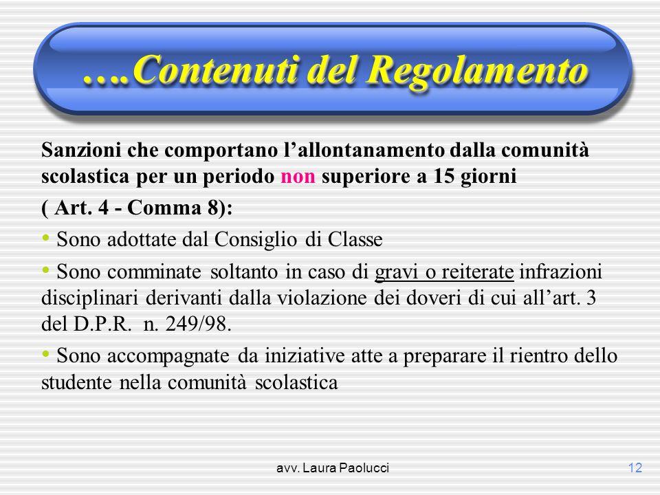 avv. Laura Paolucci12 ….Contenuti del Regolamento Sanzioni che comportano lallontanamento dalla comunità scolastica per un periodo non superiore a 15