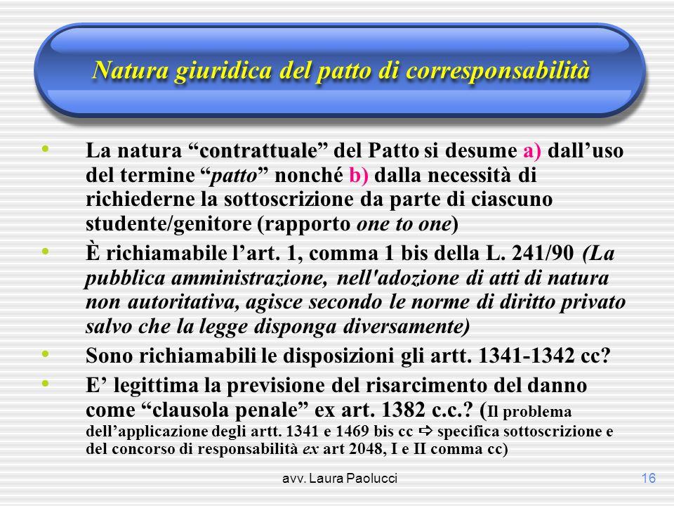 avv. Laura Paolucci16 Natura giuridica del patto di corresponsabilità contrattuale La natura contrattuale del Patto si desume a) dalluso del termine p