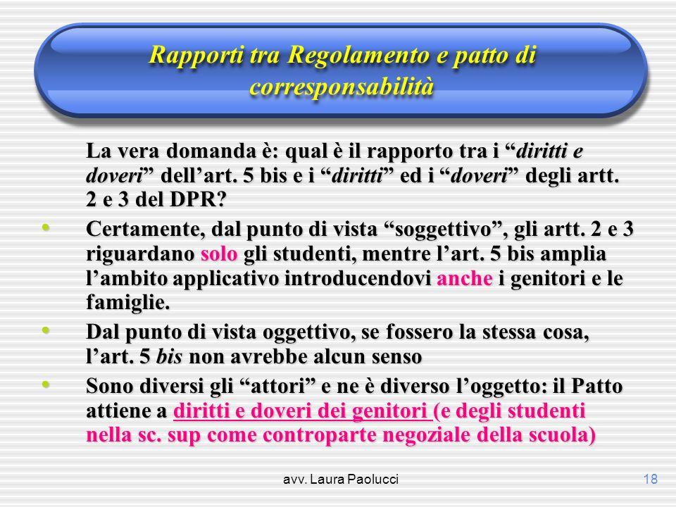 avv. Laura Paolucci18 Rapporti tra Regolamento e patto di corresponsabilità La vera domanda è: qual è il rapporto tra i diritti e doveri dellart. 5 bi