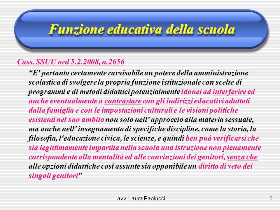 avv. Laura Paolucci5 Funzione educativa della scuola Cass. SSUU ord 5.2.2008, n.2656 E' pertanto certamente ravvisabile un potere della amministrazion