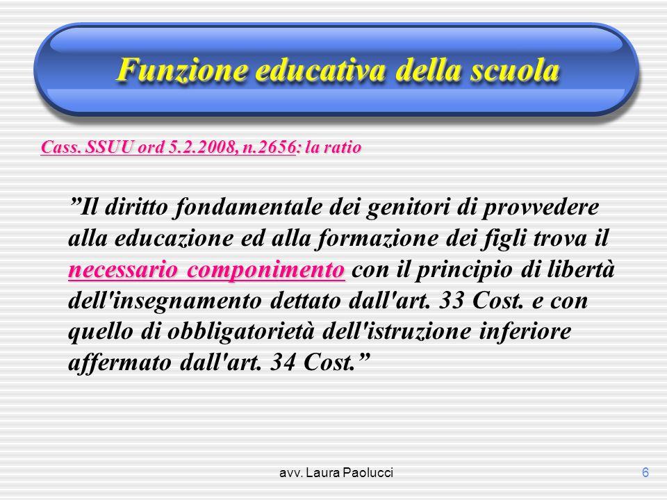 avv. Laura Paolucci6 Funzione educativa della scuola Cass. SSUU ord 5.2.2008, n.2656: la ratio necessario componimento Il diritto fondamentale dei gen