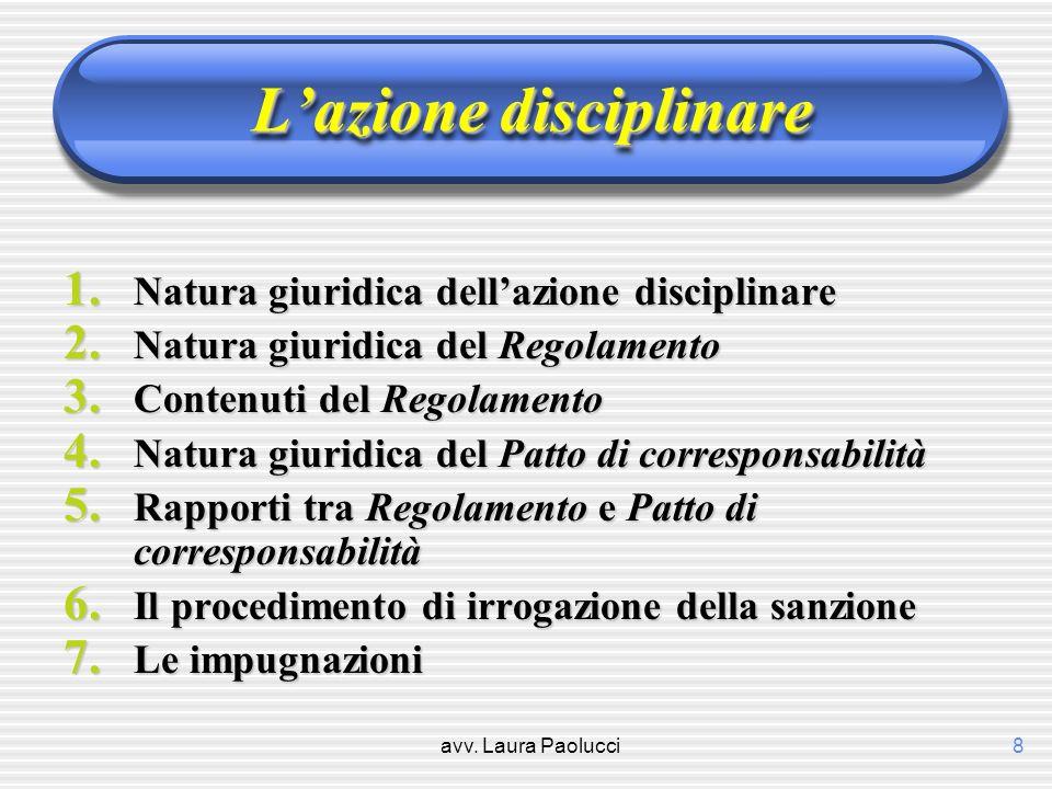 avv. Laura Paolucci8 Lazione disciplinare 1. Natura giuridica dellazione disciplinare 2. Natura giuridica del Regolamento 3. Contenuti del Regolamento