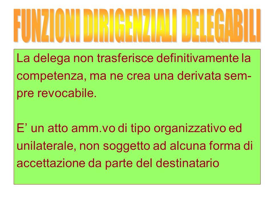 La delega non trasferisce definitivamente la competenza, ma ne crea una derivata sem- pre revocabile.