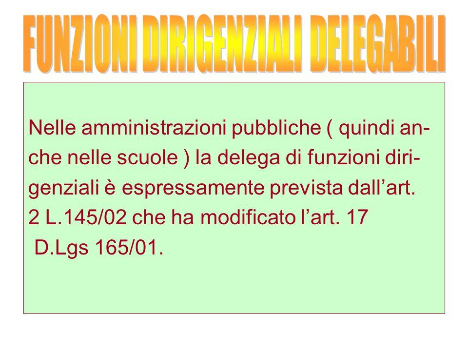 Nelle amministrazioni pubbliche ( quindi an- che nelle scuole ) la delega di funzioni diri- genziali è espressamente prevista dallart.