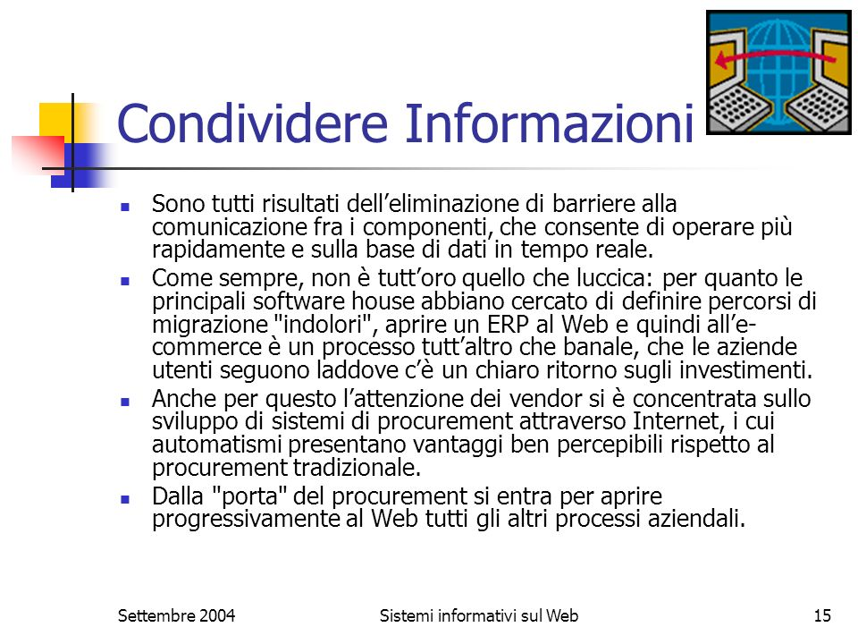Settembre 2004Sistemi informativi sul Web15 Condividere Informazioni Sono tutti risultati delleliminazione di barriere alla comunicazione fra i compon