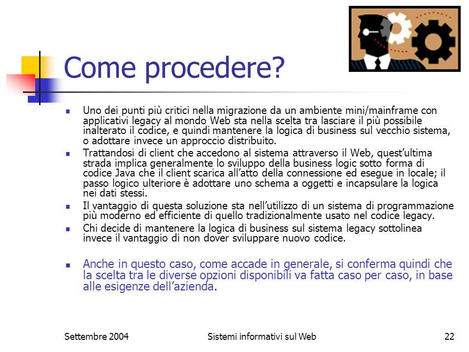 Settembre 2004Sistemi informativi sul Web22 Come procedere? Uno dei punti più critici nella migrazione da un ambiente mini/mainframe con applicativi l