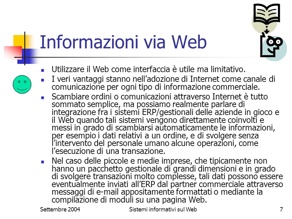 Settembre 2004Sistemi informativi sul Web7 Informazioni via Web Utilizzare il Web come interfaccia è utile ma limitativo. I veri vantaggi stanno nella
