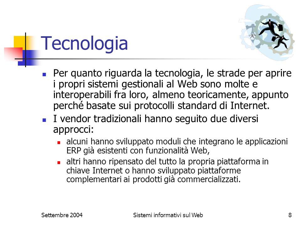 Settembre 2004Sistemi informativi sul Web8 Tecnologia Per quanto riguarda la tecnologia, le strade per aprire i propri sistemi gestionali al Web sono