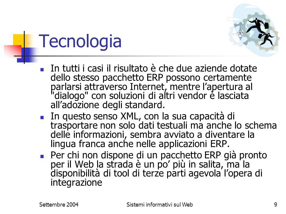 Settembre 2004Sistemi informativi sul Web9 Tecnologia In tutti i casi il risultato è che due aziende dotate dello stesso pacchetto ERP possono certame