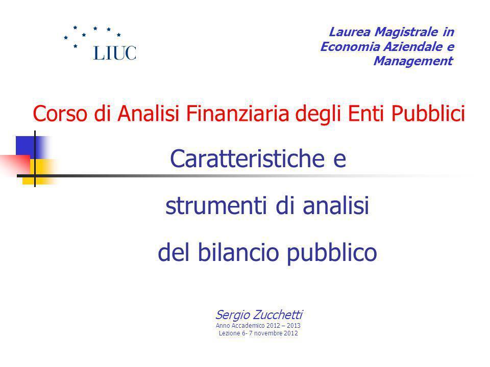 Corso di Analisi Finanziaria degli Enti Pubblici Caratteristiche e strumenti di analisi del bilancio pubblico Sergio Zucchetti Anno Accademico 2012 –