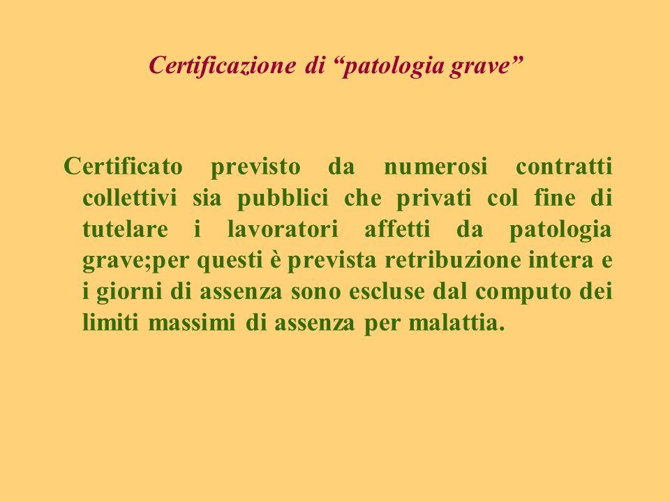 Certificazione di patologia grave Certificato previsto da numerosi contratti collettivi sia pubblici che privati col fine di tutelare i lavoratori aff