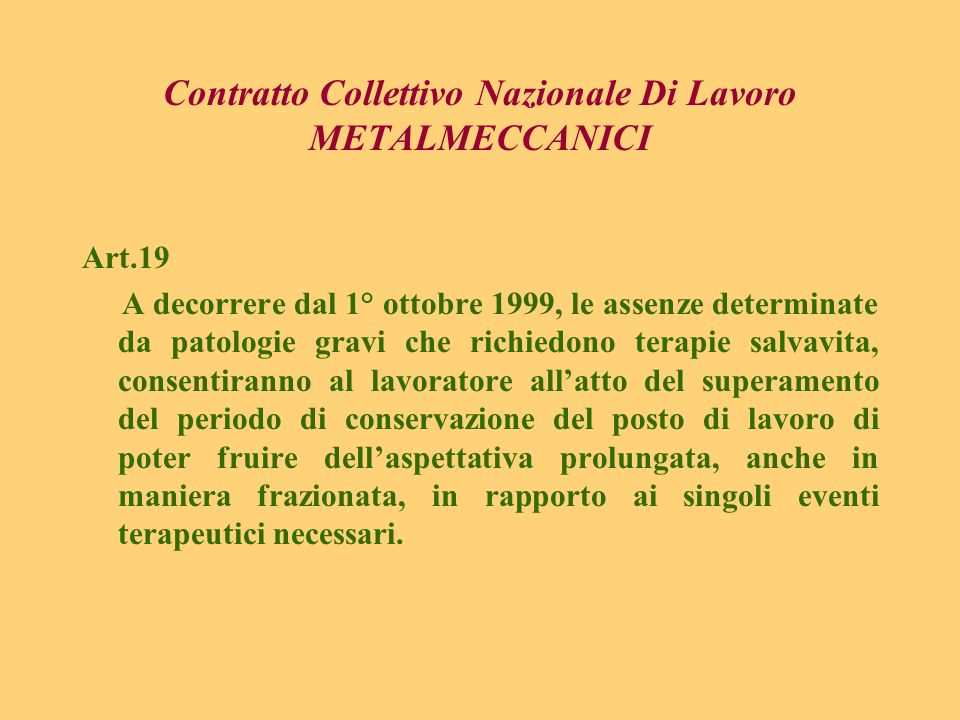 Contratto Collettivo Nazionale Di Lavoro METALMECCANICI Art.19 A decorrere dal 1° ottobre 1999, le assenze determinate da patologie gravi che richiedo