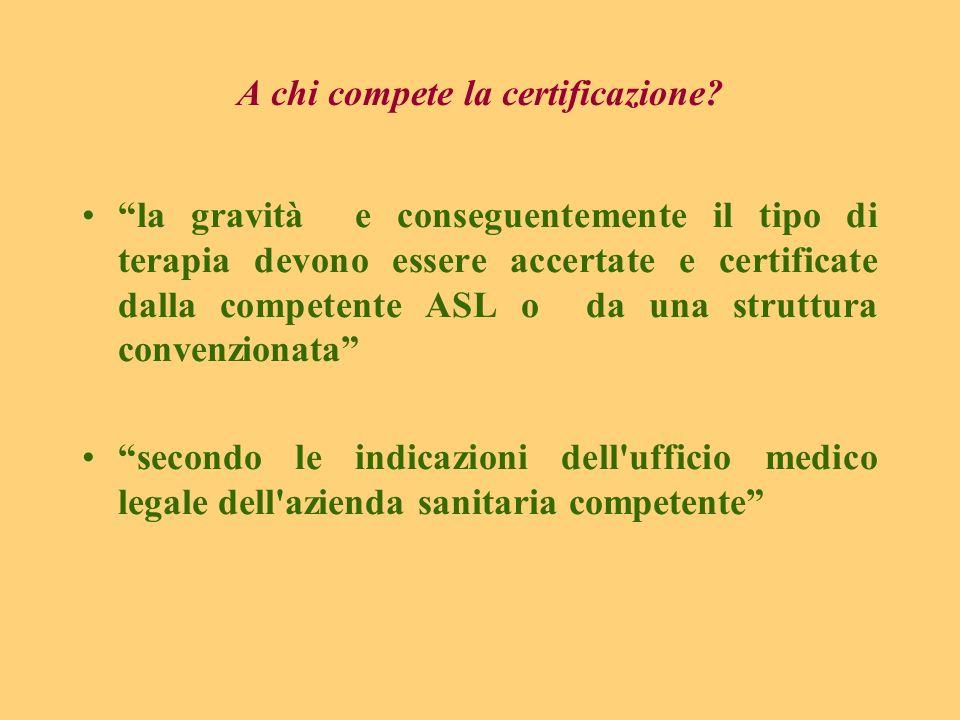 A chi compete la certificazione? la gravità e conseguentemente il tipo di terapia devono essere accertate e certificate dalla competente ASL o da una