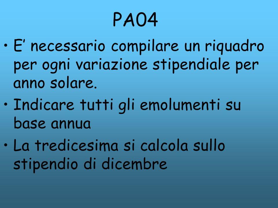 PA04 E necessario compilare un riquadro per ogni variazione stipendiale per anno solare. Indicare tutti gli emolumenti su base annua La tredicesima si