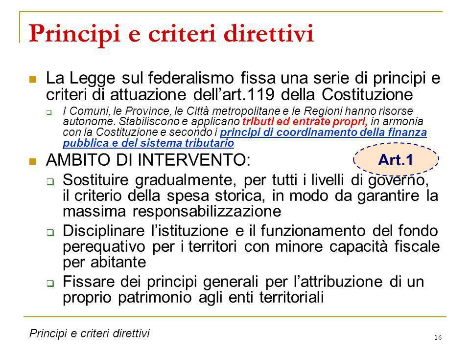 16 Principi e criteri direttivi La Legge sul federalismo fissa una serie di principi e criteri di attuazione dellart.119 della Costituzione I Comuni,