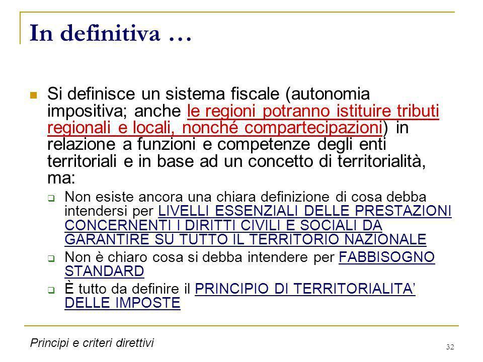 32 In definitiva … Si definisce un sistema fiscale (autonomia impositiva; anche le regioni potranno istituire tributi regionali e locali, nonché compa