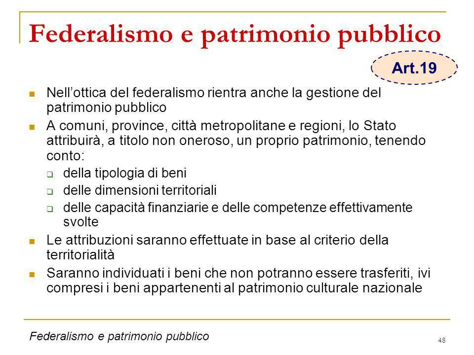 48 Federalismo e patrimonio pubblico Nellottica del federalismo rientra anche la gestione del patrimonio pubblico A comuni, province, città metropolit