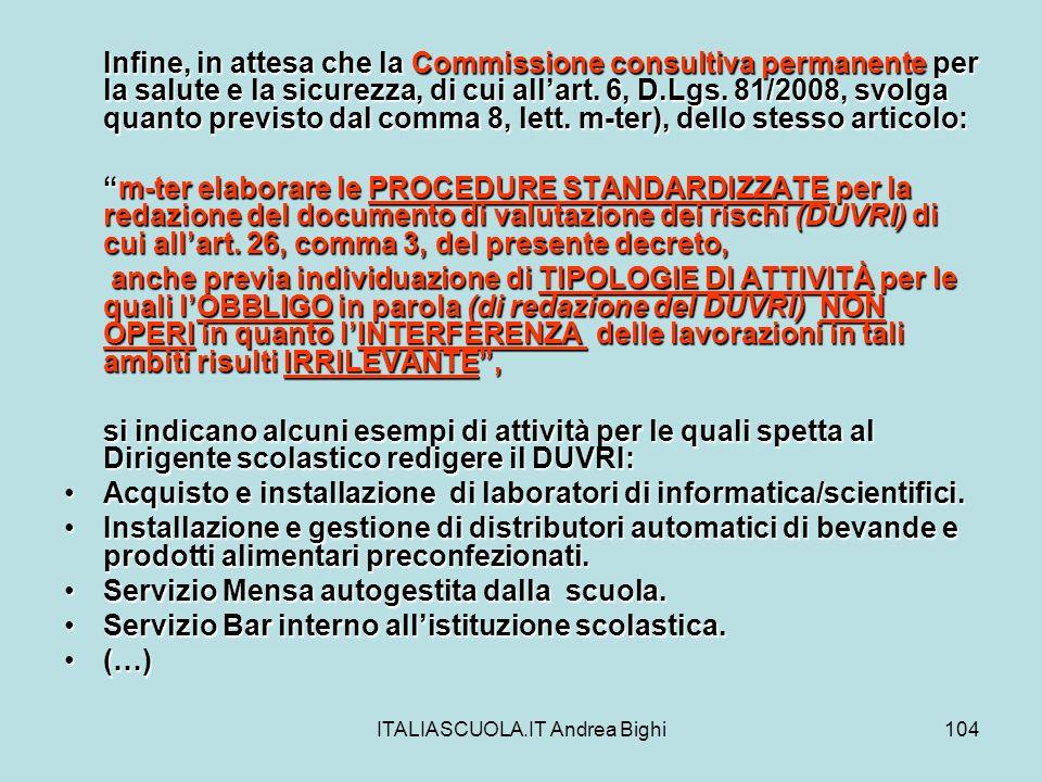 ITALIASCUOLA.IT Andrea Bighi104 Infine, in attesa che la Commissione consultiva permanente per la salute e la sicurezza, di cui allart. 6, D.Lgs. 81/2