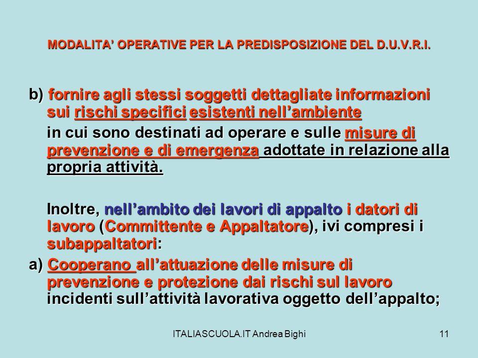 ITALIASCUOLA.IT Andrea Bighi11 MODALITA OPERATIVE PER LA PREDISPOSIZIONE DEL D.U.V.R.I. b) fornire agli stessi soggetti dettagliate informazioni sui r