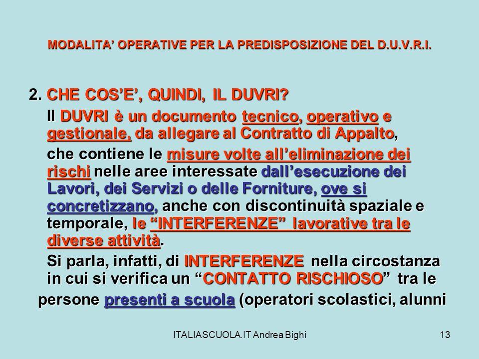 ITALIASCUOLA.IT Andrea Bighi13 MODALITA OPERATIVE PER LA PREDISPOSIZIONE DEL D.U.V.R.I. 2. CHE COSE, QUINDI, IL DUVRI? Il DUVRI è un documento tecnico