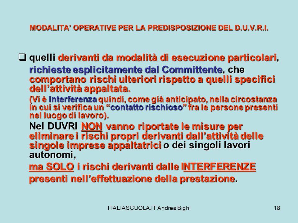 ITALIASCUOLA.IT Andrea Bighi18 MODALITA OPERATIVE PER LA PREDISPOSIZIONE DEL D.U.V.R.I. quelli derivanti da modalità di esecuzione particolari, quelli