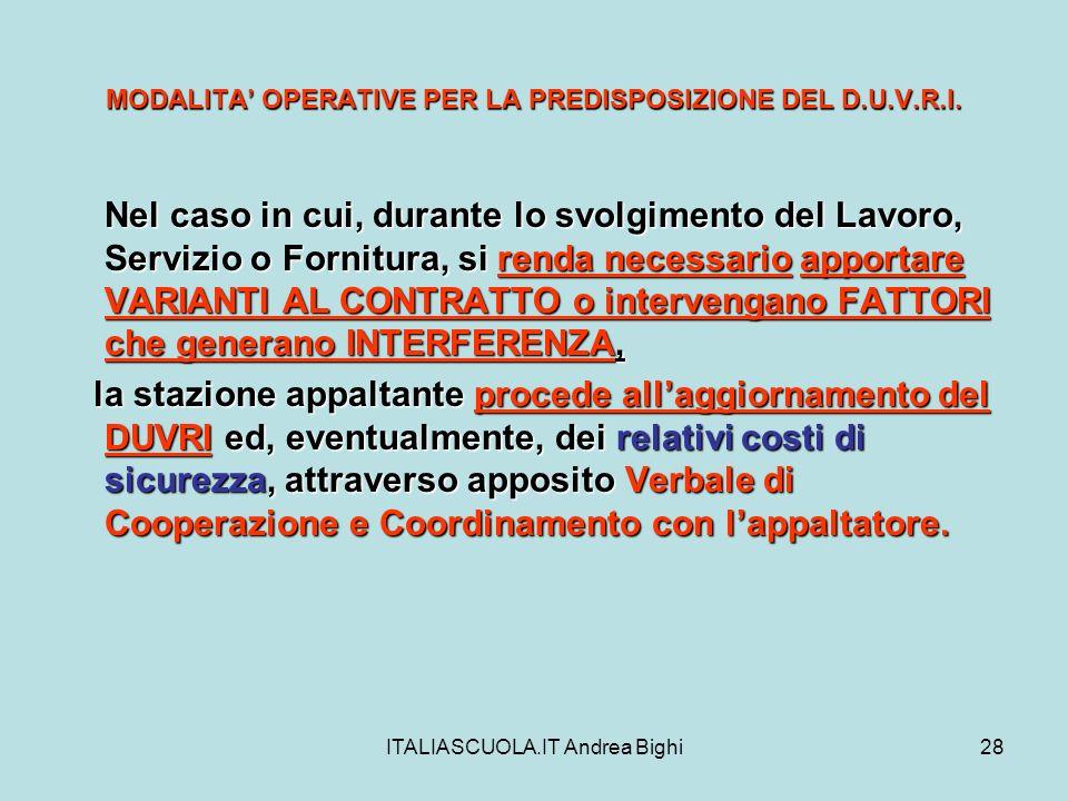 ITALIASCUOLA.IT Andrea Bighi28 MODALITA OPERATIVE PER LA PREDISPOSIZIONE DEL D.U.V.R.I. Nel caso in cui, durante lo svolgimento del Lavoro, Servizio o